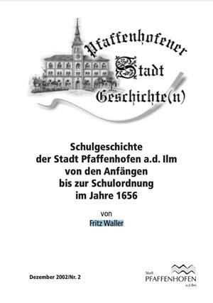 Waller Fritz - Schulgeschichte der Stadt Pfaffenhofen a.d. Ilm
