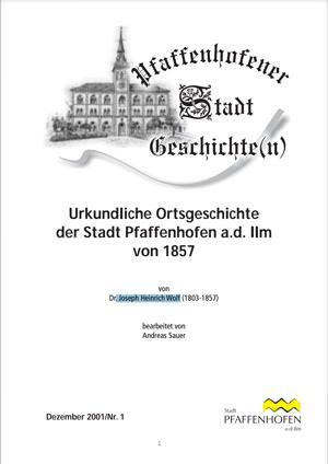 Wolf Joseph Heinrich - Urkundliche Ortsgeschichteder Stadt Pfaffenhofen a.d. Ilmvon 1857