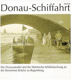 Völkl Susanne, Ehm Rainer, Heilmeier Heribert - Der Donaustrudel und der Elektrische Schiffsdurchzug an der Steinernen Brücke zu Regensburg