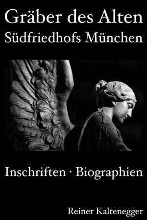 Kaltenegger Reiner - Gräber des Alten Südfriedhofs München