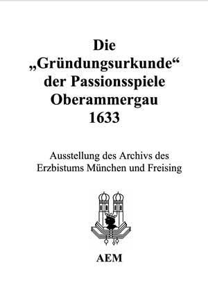 """Herz Manfred, Naimer Erwin,  Pfister Peter - Die """"Gründungsurkunde"""" der Passionsspiele Oberammergau 1633"""