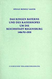 Mayer Stefan Rudolf - Das Ringen Bayerns und des Kaiserhofes