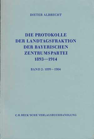 Albrecht Dieter - Die Protokolle der Landtagsfraktion der bayerischen Zentrumspartei 1893-1914