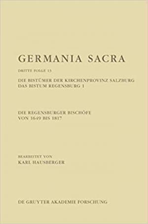 Hausberger Karl - Die Regensburger Bischöfe von 1649 bis 1817