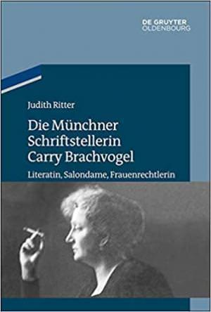 Ritter Judith - Die Münchner Schriftstellerin Carry Brachvogel