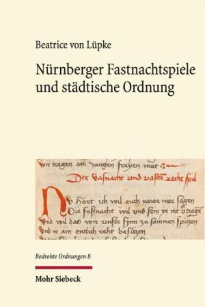 Lüpke Beatrice von - Nürnberger Fastnachtspiele und städtische Ordnung