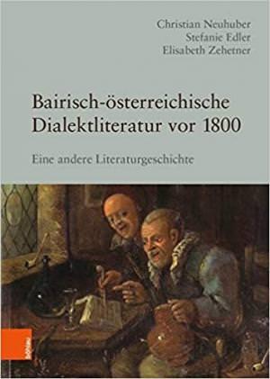 Edler Stefanie, Zehetner Elisabeth, Neuhuber Christian - Bairisch-österreichische Dialektliteratur vor 1800