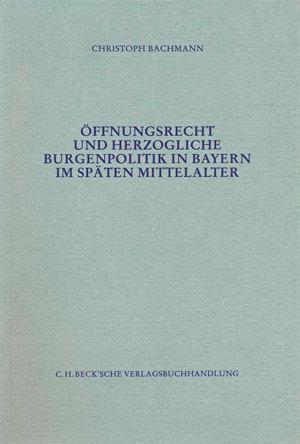Bachmann Christoph - Öffnungsrecht und herzogliche Burgenpolitik in Bayern im späten Mittelalter
