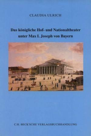 Ulrich Claudia - Das königliche Hof- und Nationaltheater unter Max I. Joseph von Bayern