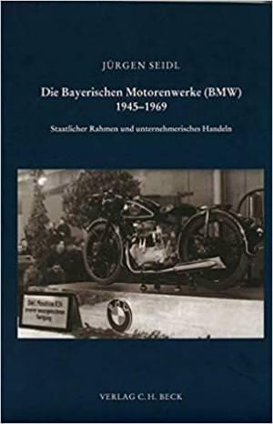 Seidl Jürgen - Die Bayerischen Motorenwerke (BMW) 1945-1969