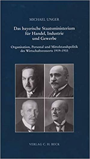 Unger Michael - Das bayerische Staatsministerium für Handel, Industrie und Gewerbe