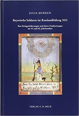 Murken Julia - Bayerische Soldaten im Russlandfeldzug 1812