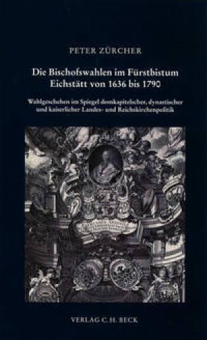 Zürcher Peter - Die Bischofswahlen im Fürstbistum Eichstätt von 1636 bis 1790