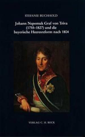 Buchhold Stefanie - Johann Nepomuk Graf von Triva (1755-1827) und die bayerische Heeresreform nach 1804