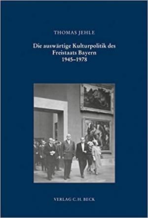 Jehle Thomas - Die auswärtige Kulturpolitik des Freistaats Bayern: 1945 bis 1978