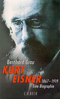 Grau Bernhard - Kurt Eisner: 1867-1919. Eine Biographie