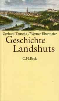 Tausche Gerhard, Ebermeier Werner - Geschichte Landshuts