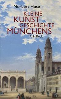 Huse Norbert - Kleine Kunstgeschichte Münchens