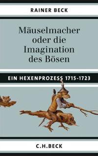 Beck Rainer - Mäuselmacher: oder die Imagination des Bösen