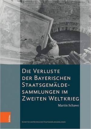 Schawe Martin - Die Verluste der Bayerischen Staatsgemäldesammlungen im Zweiten Weltkrieg