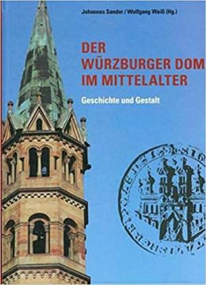Sander Johannes, Weiß Wolfgang - Der Würzburger Dom im Mittelalter