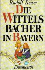 Reiser Rudolf - Die Wittelsbacher in Bayern