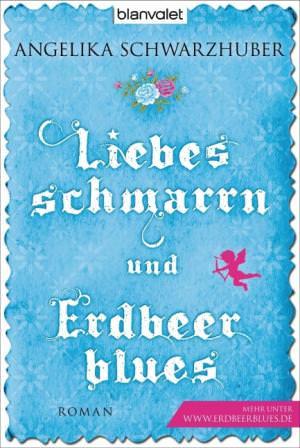 Schwarzhuber Angelika - Liebesschmarrn und Erdbeerblues
