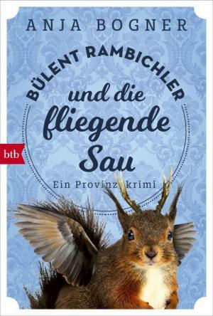 Bogner Anja - Bülent Rambichler und die fliegende Sau