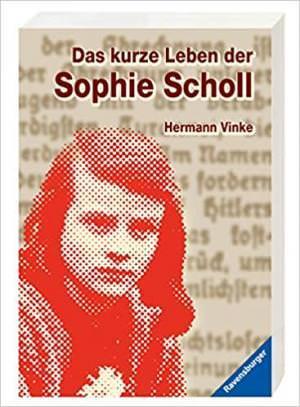 Vinke Hermann, Aicher-Scholl Inge, - Das kurze Leben der Sophie Scholl