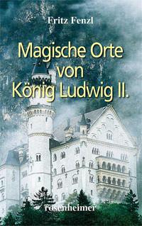 Fenzl Fritz - Magische Orte von König Ludwig II