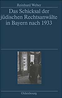 Weber Reinhard - Das Schicksal der jüdischen Rechtsanwälte in Bayern nach 1933