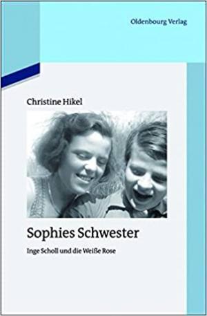 Friederich Christine - Sophies Schwester: Inge Scholl und die Weiße Rose