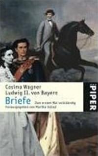 Wagner Cosima, Ludwig II. von Bayern, Schad Martha - Ludwig II. von Bayern. Briefe.