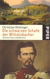 Dickinger Christian - Die schwarzen Schafe der Wittelsbacher