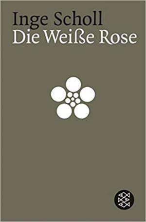 Scholl Inge, Aichinger Ilse - Die Weiße Rose