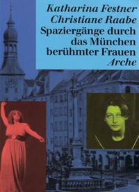 Festner Katharina, Raabe Christiane - Spaziergänge durch das München berühmter Frauen