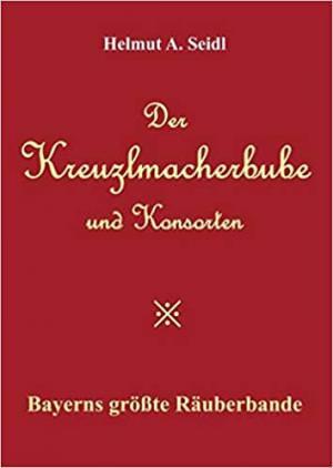 Seidl Helmut A. - Der Kreuzlmacherbube und Konsorten