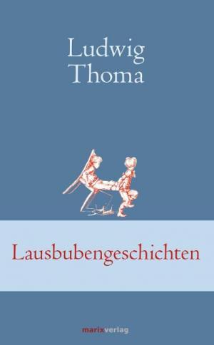 Thoma Ludwig - Lausbubengeschichten