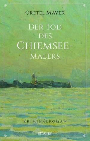 Mayer Gretel - Der Tod des Chiemseemalers