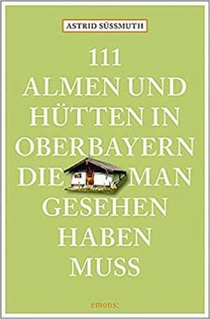 - 111 Almen und Hütten in Oberbayern
