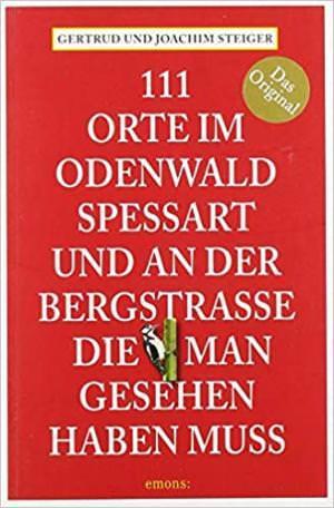 Steiger Getrud, Steiger Joachim - 111 Orte im Odenwald, Spessart und an der Bergstrasse