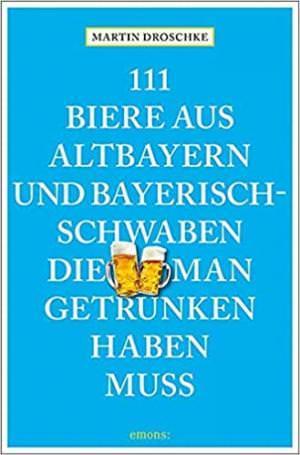 Droschke Martin - 111 Biere aus Altbayern und Bayerisch-Schwaben