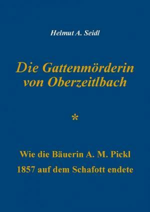 Seidl Helmut A. - Die Gattenmörderin von Oberzeitlbach
