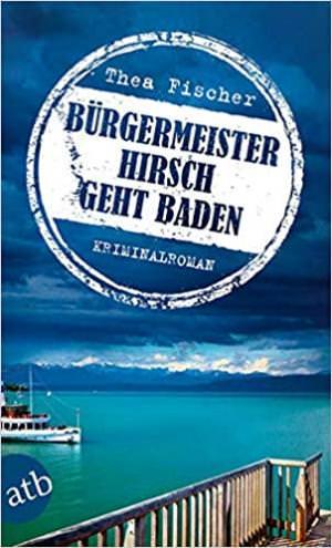 Fischer Thea - Bürgermeister Hirsch geht baden
