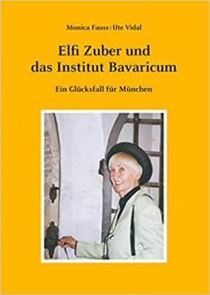 Vidal Ute, Fauss Monica - Elfi Zuber und das Institut Bavaricum