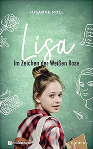 Roll Susanne - Lisa - im Zeichen der Weißen Rose