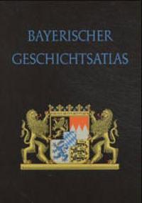 Diepolder Gertrud, Spindler Max - Bayerischer Geschichtsatlas