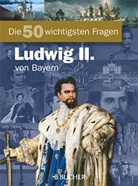 Neumann-Adrian Michael, Neumann-Adrian Edda - Die 50 wichtigsten Fragen König Ludwig II. von Bayern