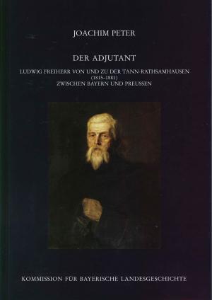 Peter Joachim - Materalien zur Bayerischen Landesgeschichte / Der Adjutant