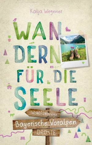 Wegener, Katja - Bayerische Voralpen. Wandern für die Seele